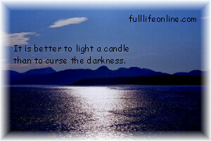 It is better to light a candle then to curse the darkness