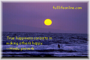 """True happiness consists in making others happy"" - Hindu Proverb"